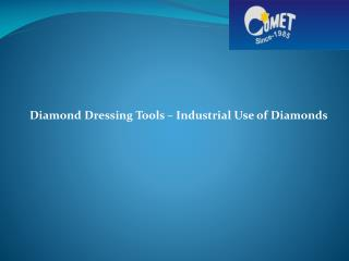 Diamond Dressing Tools – Industrial Use of Diamonds
