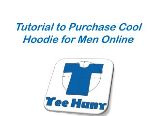 Tutorial to Purchase Cool Hoodie for Men Online