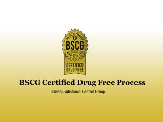 BSCG Certified Drug Free Proces