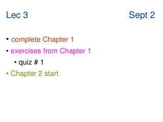 Lec 3                                        Sept 2 complete Chapter 1 exercises from Chapter 1  quiz # 1   Chapter 2 st