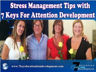 Stress Management Tips with 7 Keys For Attention Development