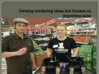 Develop marketing ideas that focuses on improving sales