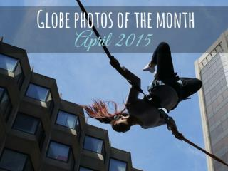 Globe photos of the month, April 2015