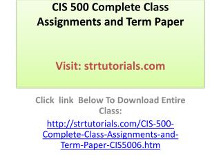 CIS 500 Complete Class Assignments and Term Paper