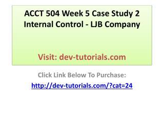 ACCT 504 Week 5 Case Study 2 Internal Control - LJB Company