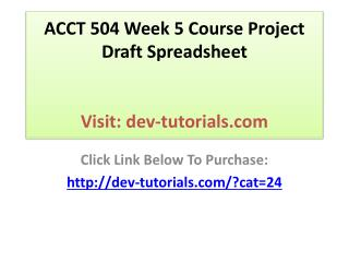 ACCT 504 Week 5 Course Project Draft Spreadsheet