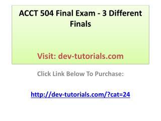 ACCT 504 Final Exam - 3 Different Finals