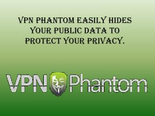 VPN phantom easily hides your public data to protect your pr