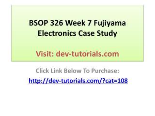 BSOP 326 Week 7 Fujiyama Electronics Case Study