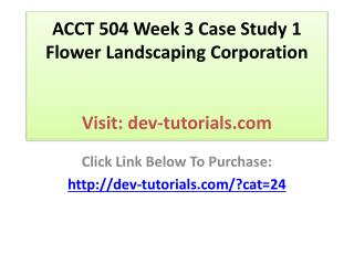 ACCT 504 Week 3 Case Study 1 Flower Landscaping Corporation