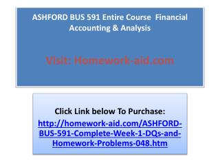 ASHFORD BUS 591 Entire Course Financial Accounting & Analys
