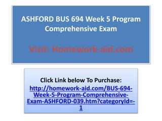 ASHFORD BUS 694 Week 5 Program Comprehensive Exam