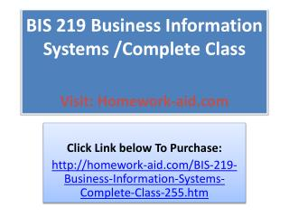 BIS 219 Business Information Systems /Complete Class