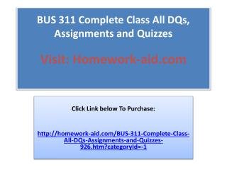 BUS 311 Complete Class All DQs, Assignments and Quizzes