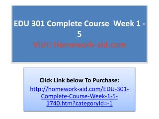 EDU 301 Complete Course Week 1 -5