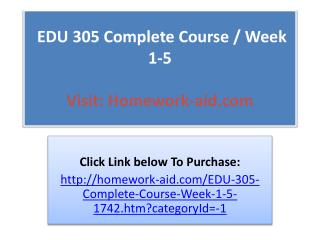 EDU 305 Complete Course / Week 1-5