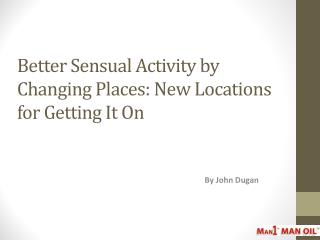 Better Sensual Activity by Changing Places: New Locations