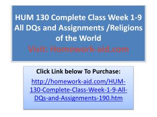 HUM 130 Complete Class Week 1-9 All DQs and Assignments /Rel