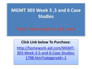 MGMT 303 Week 3 ,5 and 6 Case Studies