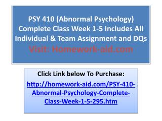 PSY 410 (Abnormal Psychology) Complete Class Week 1-5 Includ
