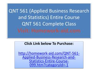 QNT 561 (Applied Business Research and Statistics) Entire Co