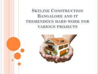 Skyline Construction Bangalore and it tremendous hard work