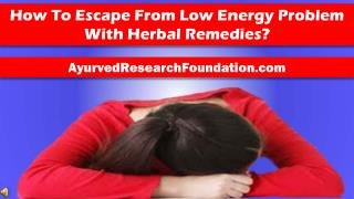How To Escape From Low Energy Problem With Herbal Remedies?
