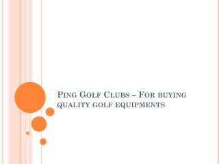 Ping Golf Clubs – For buying quality golf equipments