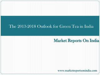 The 2013-2018 Outlook for Green Tea in India