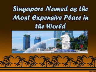 Singapore Named as the Most Expensive Place in the World