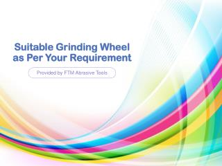 Suitable Grinding Wheel as Per Your Requirement