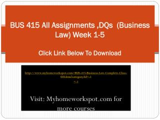 BUS 415 All Assignments ,DQs (Business Law) Week 1-5