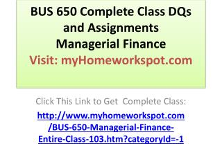 BUS 650 Complete Class DQs and Assignments Managerial Financ