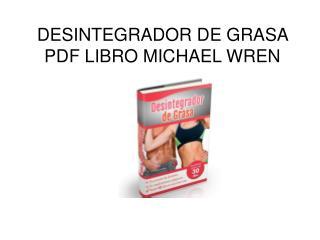 Desintegrador de Grasa pdf libro Michael Wren