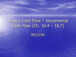 Project Cash Flow   Incremental Cash Flow Ch. 10.4   10.7