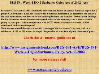 BUS 591 Week 4 DQ 2 Sarbanes Oxley Act of 2002 (Ash)