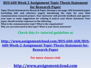 BUS 600 Week 2 Assignment Topic Thesis Statement for Researc