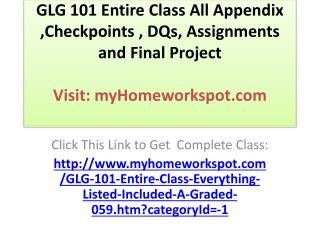GLG 101 Entire Class All Appendix  ,Checkpoints , DQs, Assig