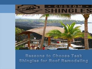 Reasons to choose teak shingles for roof remodeling