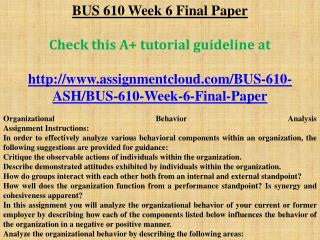 bus610 week 2 assignment Ashford bus 610 bus/610 bus610 week 6 final paper organizational behavior analysis  final paper organizational behavior analysis  assignment instructions: in order to effectively analyze various behavioral components within an organization, the.