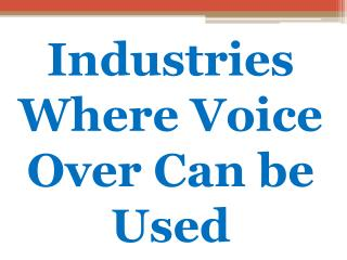 Industries Where Voice Over Can be Used