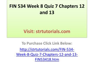 FIN 534 Week 8 Quiz 7 Chapters 12 and 13