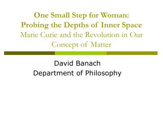 One Small Step for Woman: Probing the Depths of Inner Space Marie Curie and the Revolution in Our Concept of Matter