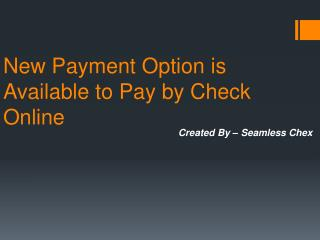 New Payment Option is Available to Pay by Check Online