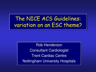 The NICE ACS Guidelines: variation on an ESC theme?