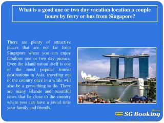 What is a good one or two day vacation location a couple hou
