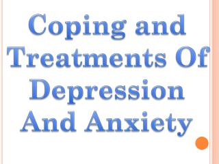 Coping and Treatments Of Depression And Anxiety