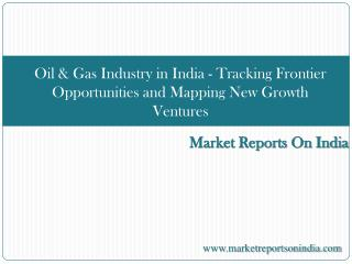 Oil & Gas Industry in India - Tracking Frontier Opportunitie
