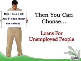 Loans For Unemployed People To Tackle Unplanned Cash Hurdles