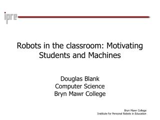 Robots in the classroom: Motivating Students and Machines